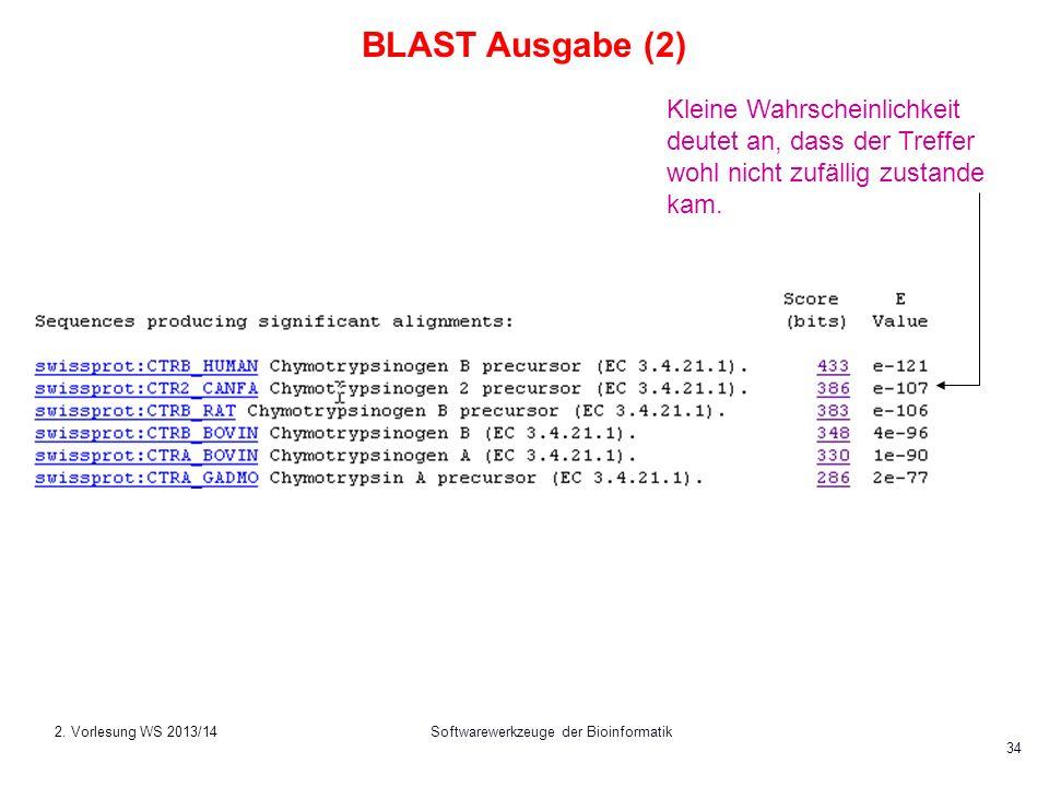 Softwarewerkzeuge der Bioinformatik 34 Kleine Wahrscheinlichkeit deutet an, dass der Treffer wohl nicht zufällig zustande kam. BLAST Ausgabe (2) 2. Vo