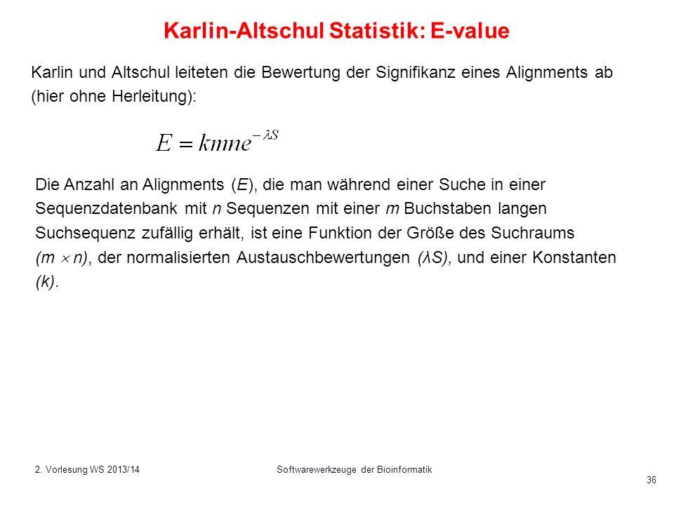 Softwarewerkzeuge der Bioinformatik 36 Karlin-Altschul Statistik: E-value Karlin und Altschul leiteten die Bewertung der Signifikanz eines Alignments