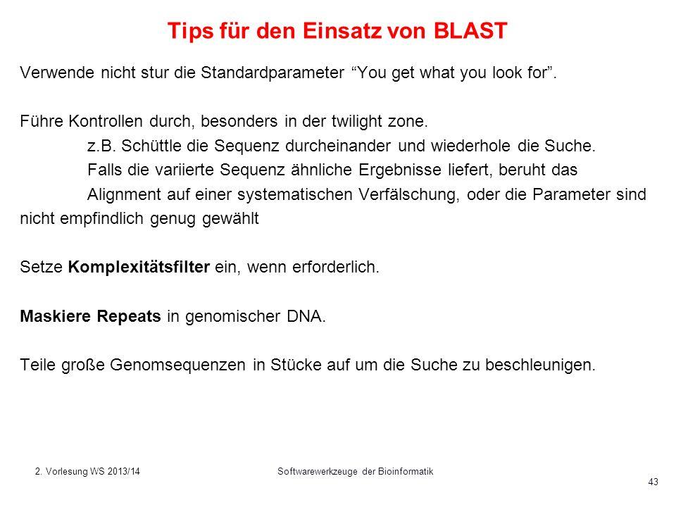Softwarewerkzeuge der Bioinformatik 43 Tips für den Einsatz von BLAST Verwende nicht stur die Standardparameter You get what you look for. Führe Kontr