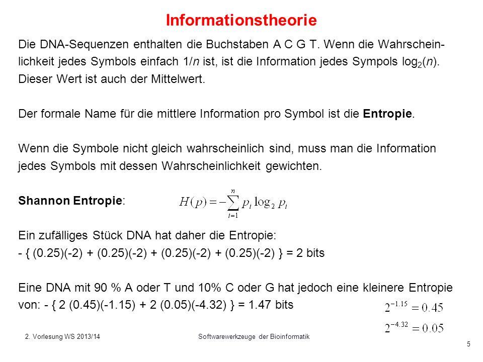 Softwarewerkzeuge der Bioinformatik 5 Informationstheorie Die DNA-Sequenzen enthalten die Buchstaben A C G T. Wenn die Wahrschein- lichkeit jedes Symb