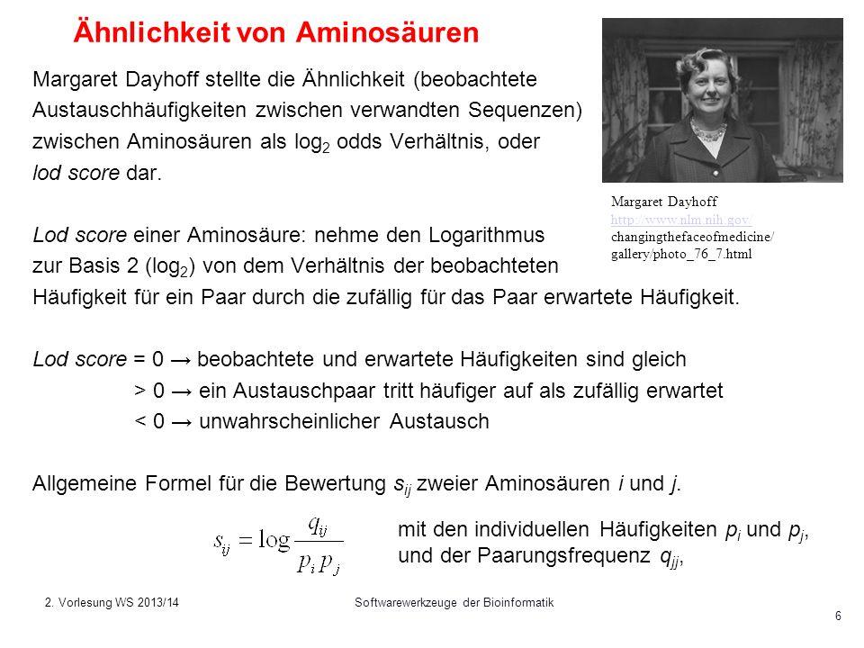 Softwarewerkzeuge der Bioinformatik 6 Ähnlichkeit von Aminosäuren Margaret Dayhoff stellte die Ähnlichkeit (beobachtete Austauschhäufigkeiten zwischen