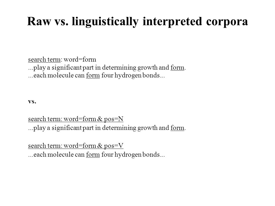 Raw vs. linguistically interpreted corpora search term: word=form...play a significant part in determining growth and form....each molecule can form f