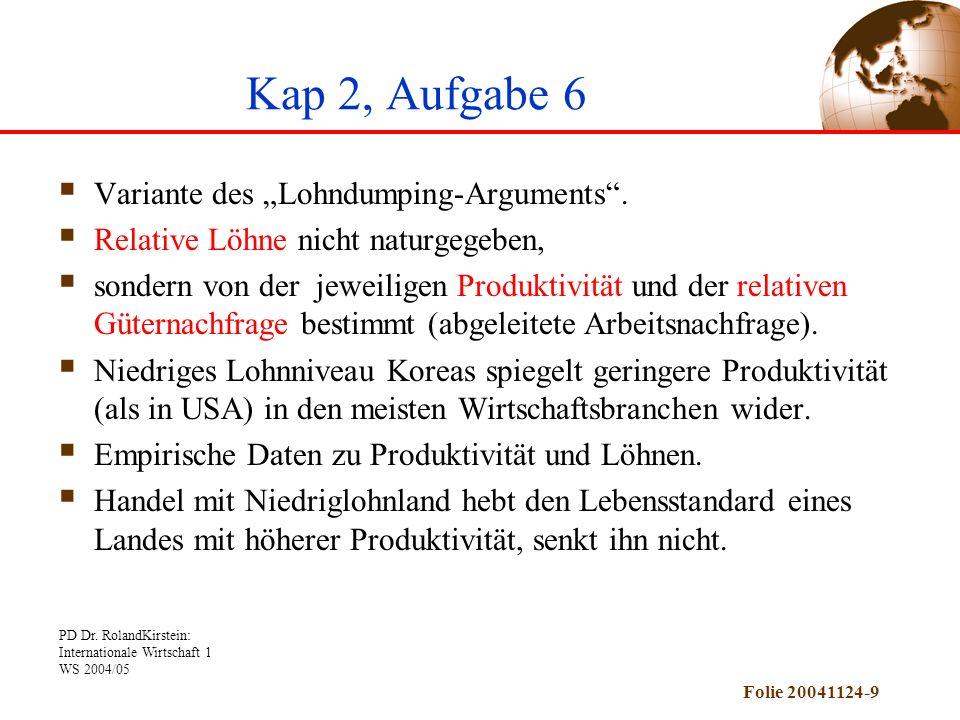 PD Dr. RolandKirstein: Internationale Wirtschaft 1 WS 2004/05 Folie 20041124-9 Kap 2, Aufgabe 6 Variante des Lohndumping-Arguments. Relative Löhne nic