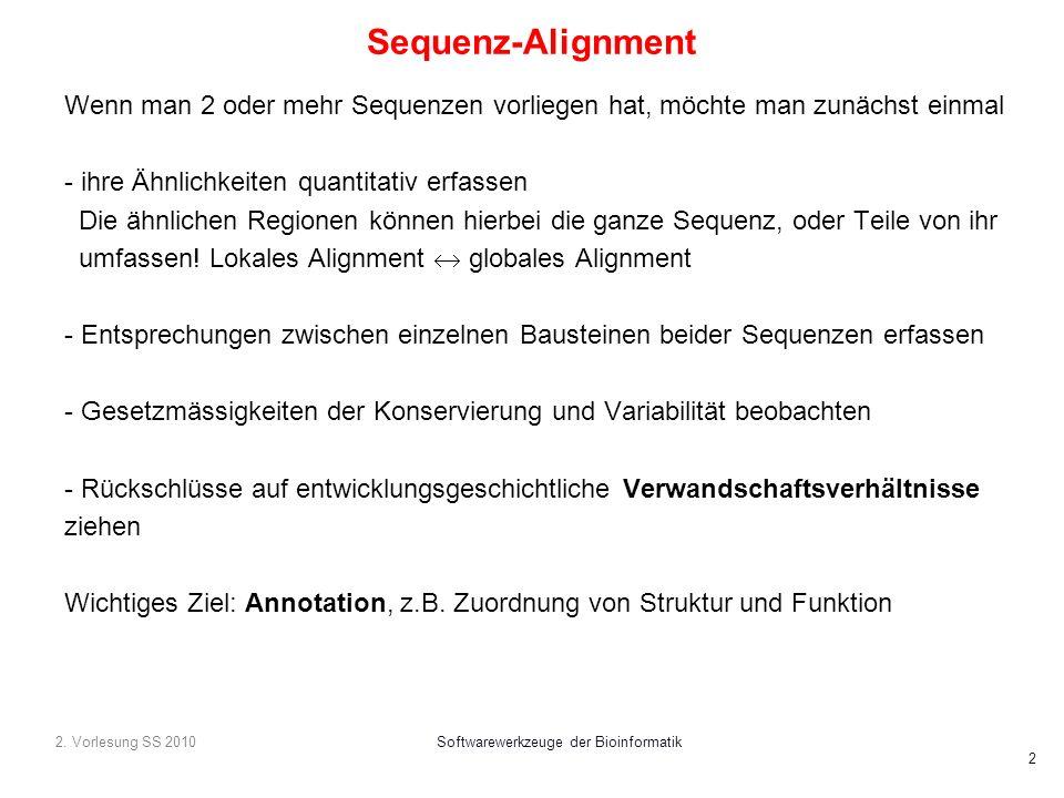 2. Vorlesung SS 2010Softwarewerkzeuge der Bioinformatik 2 Sequenz-Alignment Wenn man 2 oder mehr Sequenzen vorliegen hat, möchte man zunächst einmal -