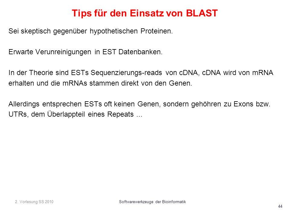 2. Vorlesung SS 2010Softwarewerkzeuge der Bioinformatik 44 Tips für den Einsatz von BLAST Sei skeptisch gegenüber hypothetischen Proteinen. Erwarte Ve