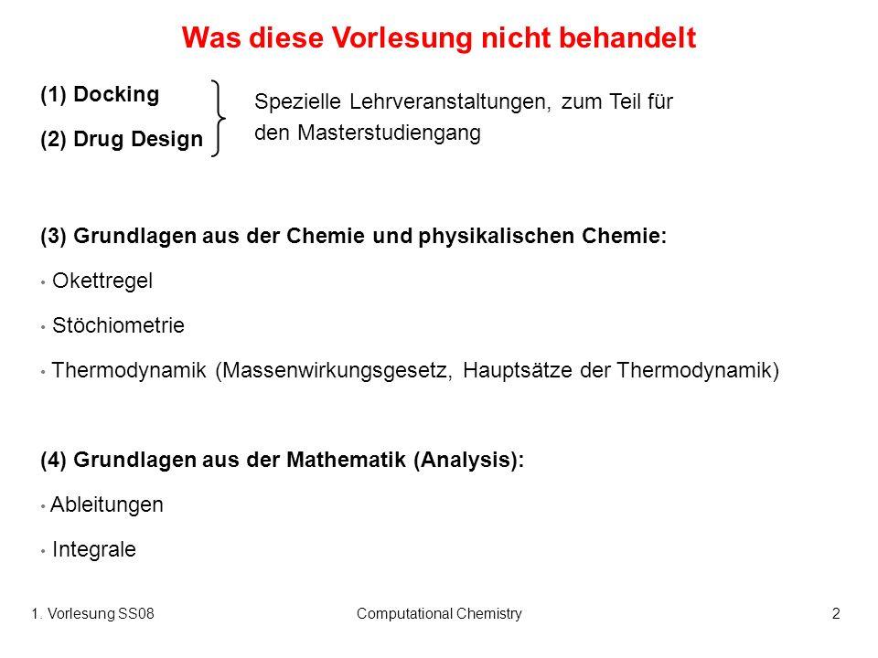 1. Vorlesung SS08Computational Chemistry2 (1) Docking (2) Drug Design Spezielle Lehrveranstaltungen, zum Teil für den Masterstudiengang (3) Grundlagen
