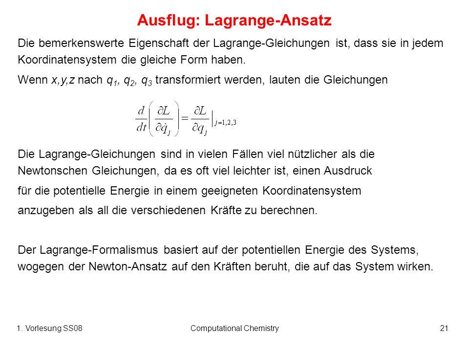 1. Vorlesung SS08Computational Chemistry21 Ausflug: Lagrange-Ansatz Die bemerkenswerte Eigenschaft der Lagrange-Gleichungen ist, dass sie in jedem Koo
