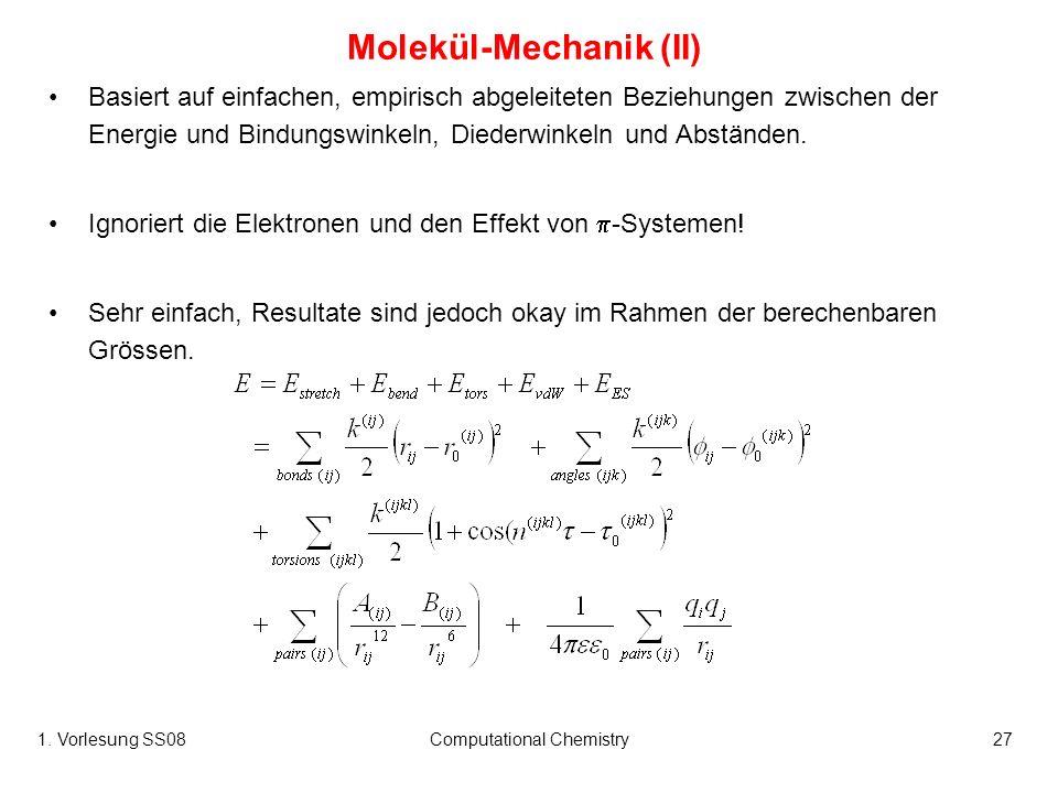1. Vorlesung SS08Computational Chemistry27 Molekül-Mechanik (II) Basiert auf einfachen, empirisch abgeleiteten Beziehungen zwischen der Energie und Bi