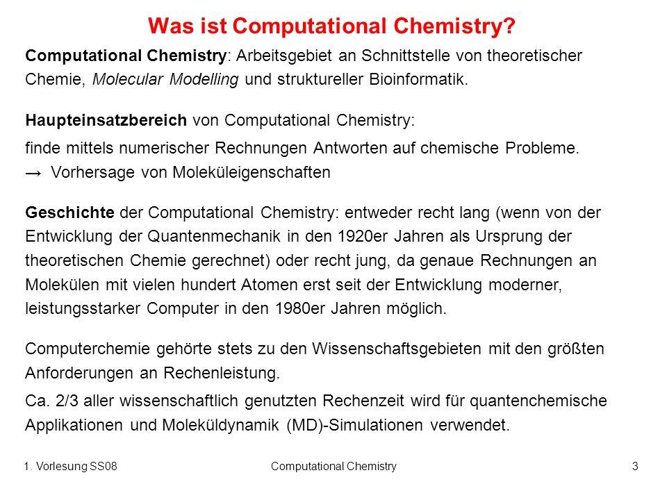 1. Vorlesung SS08Computational Chemistry3 Was ist Computational Chemistry? Computational Chemistry: Arbeitsgebiet an Schnittstelle von theoretischer C