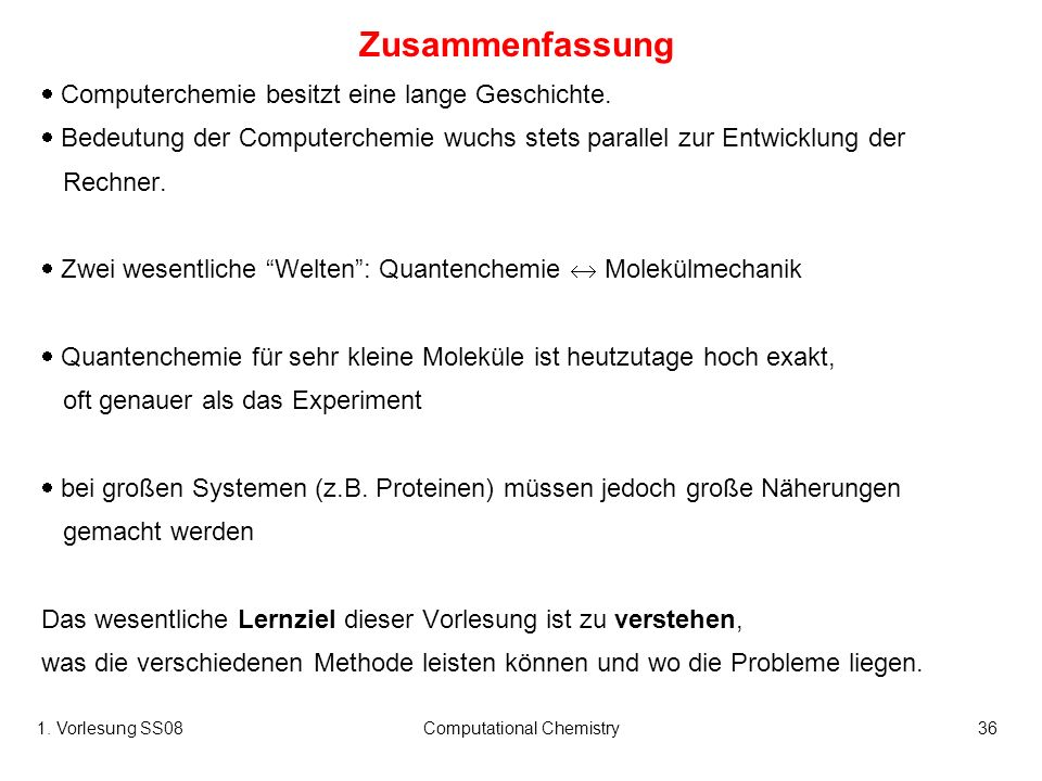 1. Vorlesung SS08Computational Chemistry36 Zusammenfassung Computerchemie besitzt eine lange Geschichte. Bedeutung der Computerchemie wuchs stets para
