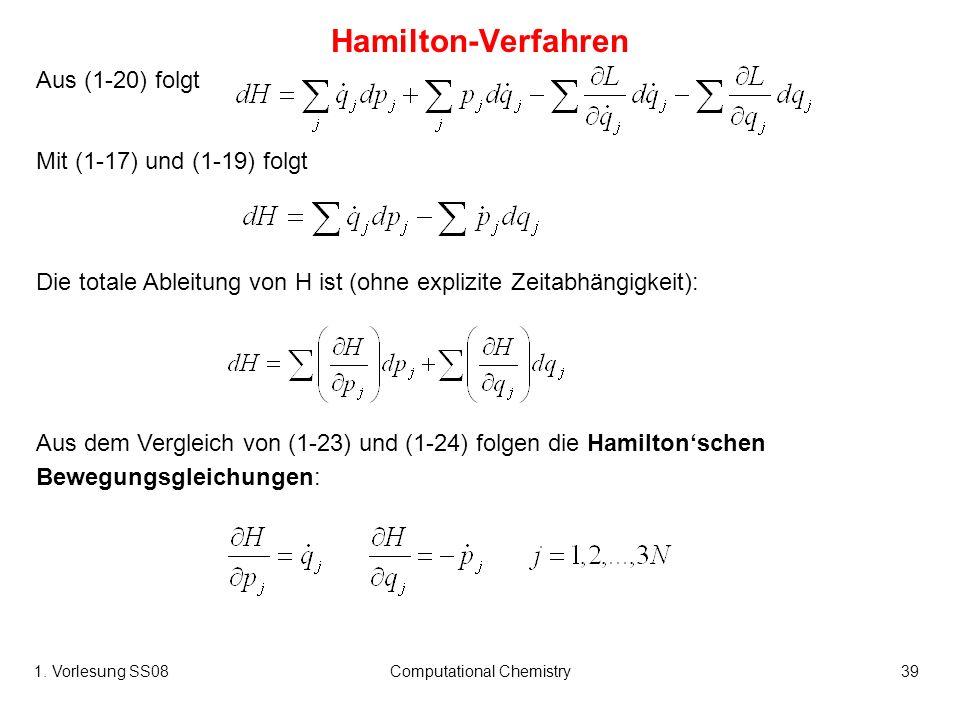 1. Vorlesung SS08Computational Chemistry39 Aus (1-20) folgt Mit (1-17) und (1-19) folgt Die totale Ableitung von H ist (ohne explizite Zeitabhängigkei