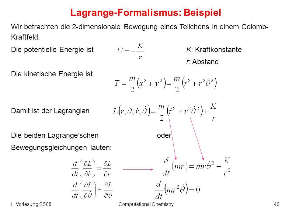 1. Vorlesung SS08Computational Chemistry40 Wir betrachten die 2-dimensionale Bewegung eines Teilchens in einem Colomb- Kraftfeld. Die potentielle Ener