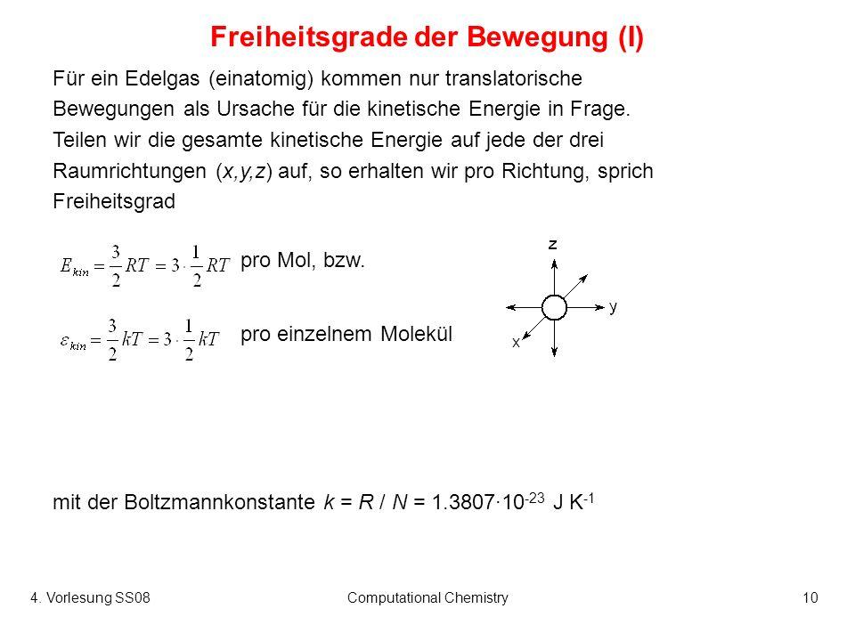 4. Vorlesung SS08Computational Chemistry10 Für ein Edelgas (einatomig) kommen nur translatorische Bewegungen als Ursache für die kinetische Energie in