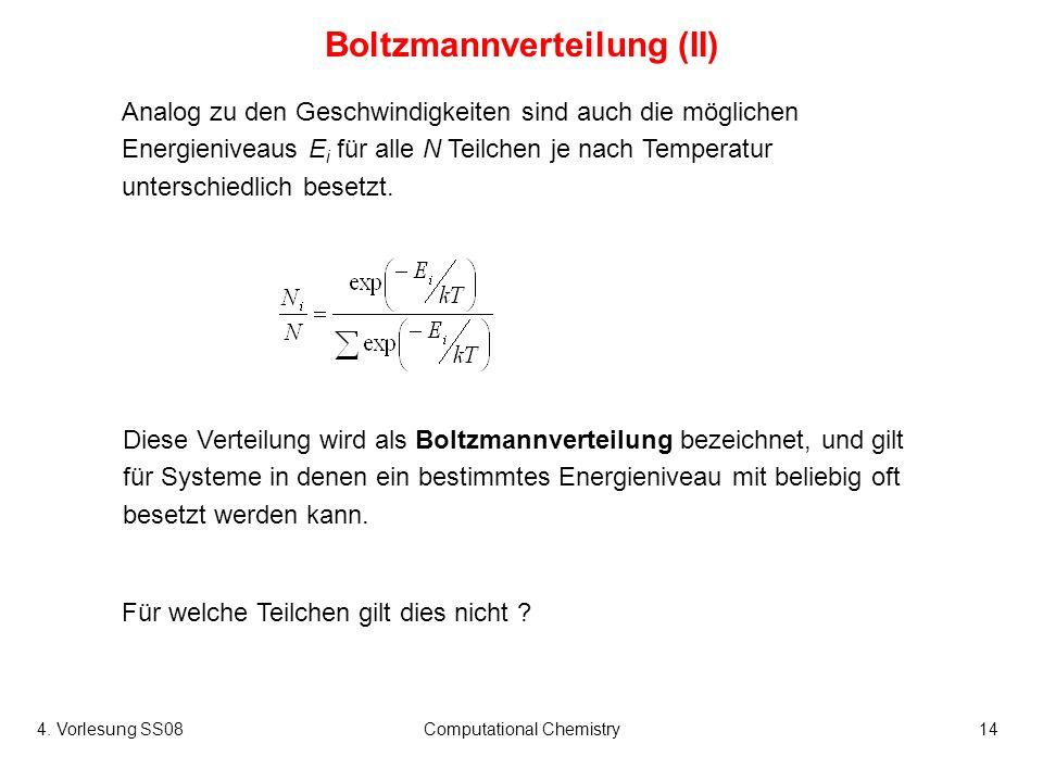 4. Vorlesung SS08Computational Chemistry14 Analog zu den Geschwindigkeiten sind auch die möglichen Energieniveaus E i für alle N Teilchen je nach Temp