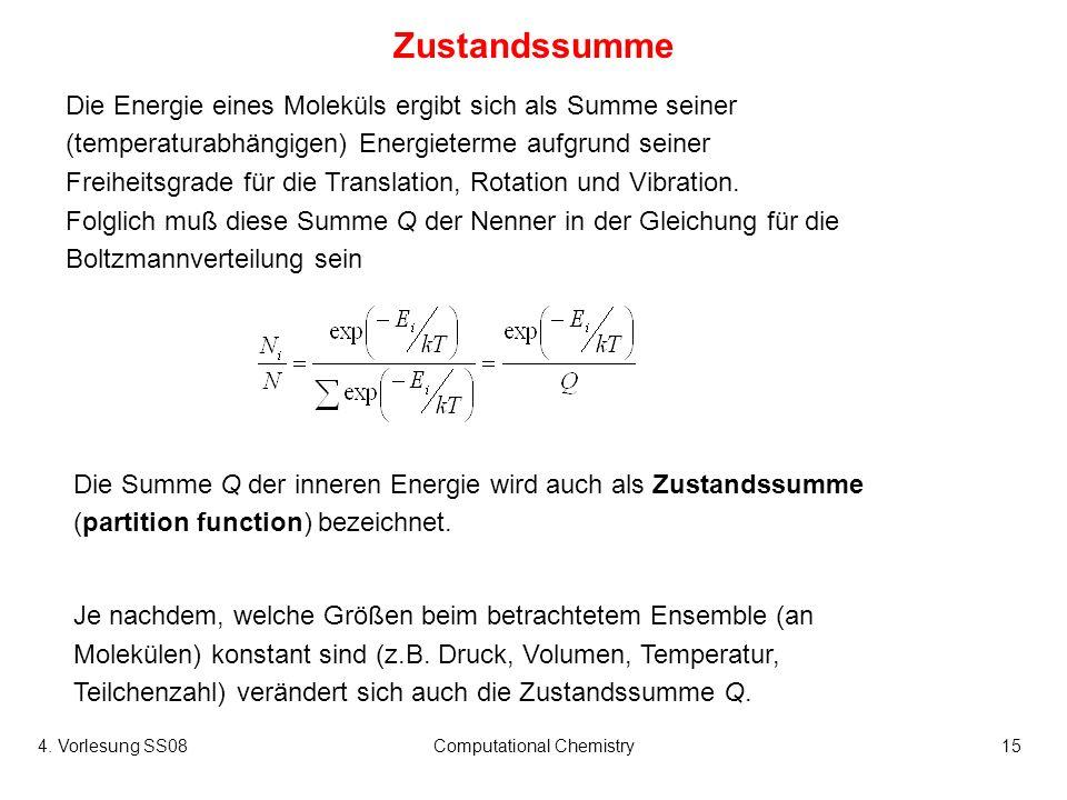 4. Vorlesung SS08Computational Chemistry15 Die Energie eines Moleküls ergibt sich als Summe seiner (temperaturabhängigen) Energieterme aufgrund seiner