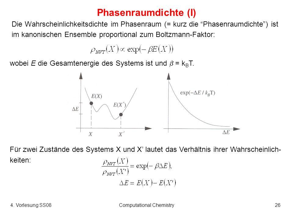 4. Vorlesung SS08Computational Chemistry26 Phasenraumdichte (I) Die Wahrscheinlichkeitsdichte im Phasenraum (= kurz die Phasenraumdichte) ist im kanon