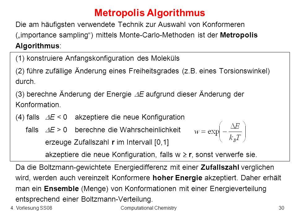 4. Vorlesung SS08Computational Chemistry30 Metropolis Algorithmus Die am häufigsten verwendete Technik zur Auswahl von Konformeren (importance samplin