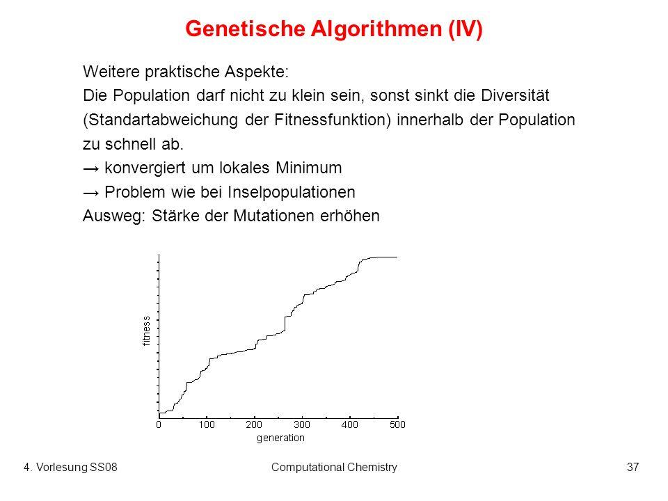 4. Vorlesung SS08Computational Chemistry37 Genetische Algorithmen (IV) Weitere praktische Aspekte: Die Population darf nicht zu klein sein, sonst sink