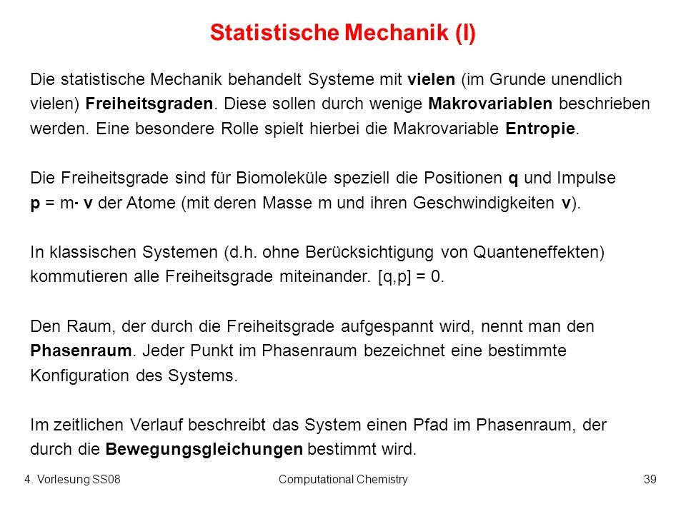 4. Vorlesung SS08Computational Chemistry39 Statistische Mechanik (I) Die statistische Mechanik behandelt Systeme mit vielen (im Grunde unendlich viele
