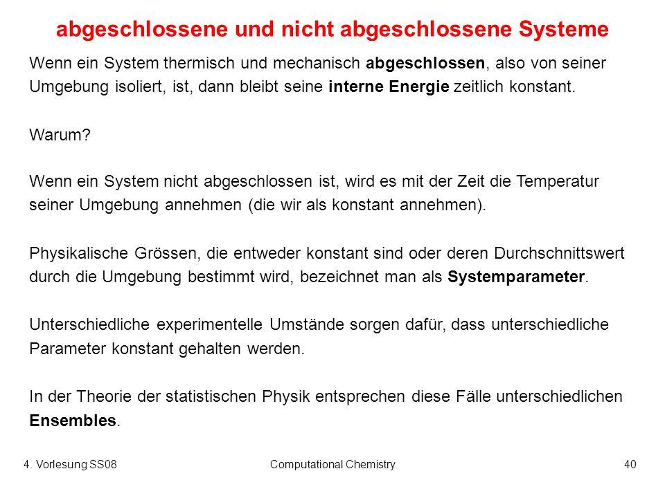 4. Vorlesung SS08Computational Chemistry40 abgeschlossene und nicht abgeschlossene Systeme Wenn ein System thermisch und mechanisch abgeschlossen, als