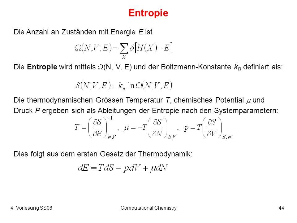 4. Vorlesung SS08Computational Chemistry44 Entropie Die Anzahl an Zuständen mit Energie E ist Die Entropie wird mittels (N, V, E) und der Boltzmann-Ko