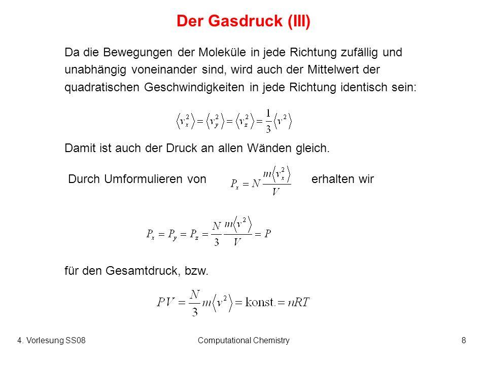 4. Vorlesung SS08Computational Chemistry8 Der Gasdruck (III) für den Gesamtdruck, bzw. Da die Bewegungen der Moleküle in jede Richtung zufällig und un
