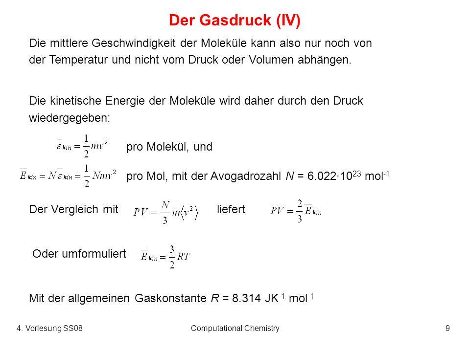 4. Vorlesung SS08Computational Chemistry9 Die mittlere Geschwindigkeit der Moleküle kann also nur noch von der Temperatur und nicht vom Druck oder Vol
