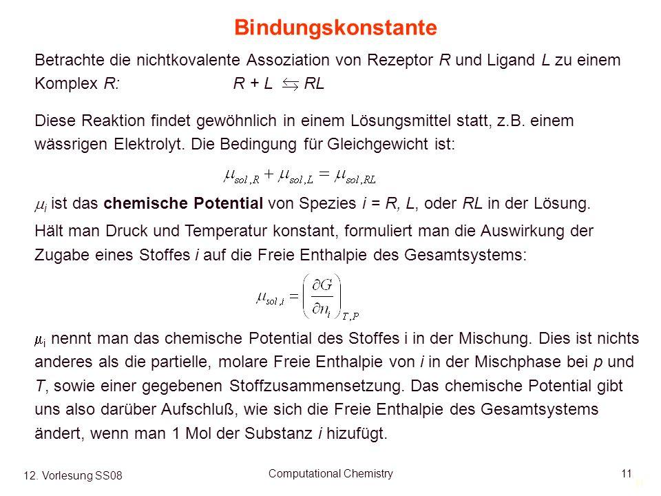 11 12. Vorlesung SS08 Computational Chemistry11 i ist das chemische Potential von Spezies i = R, L, oder RL in der Lösung. Hält man Druck und Temperat