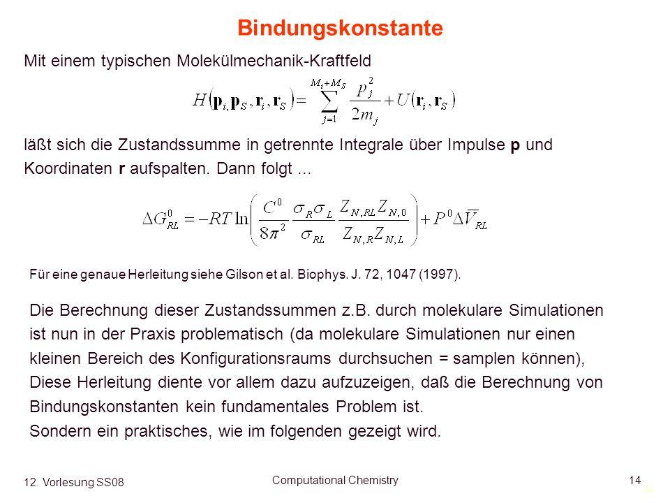 14 12. Vorlesung SS08 Computational Chemistry14 Für eine genaue Herleitung siehe Gilson et al. Biophys. J. 72, 1047 (1997). Die Berechnung dieser Zust