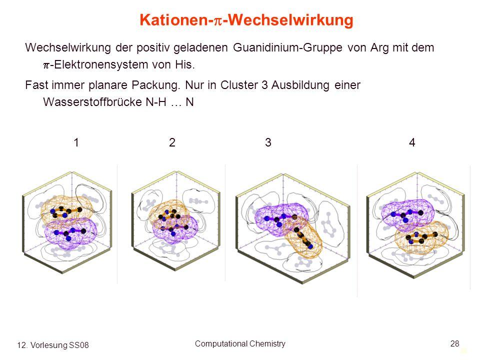 28 12. Vorlesung SS08 Computational Chemistry28 Kationen- -Wechselwirkung Wechselwirkung der positiv geladenen Guanidinium-Gruppe von Arg mit dem -Ele