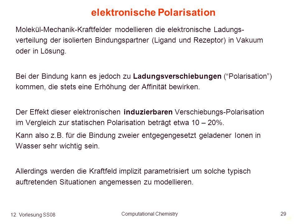 29 12. Vorlesung SS08 Computational Chemistry29 elektronische Polarisation Molekül-Mechanik-Kraftfelder modellieren die elektronische Ladungs- verteil