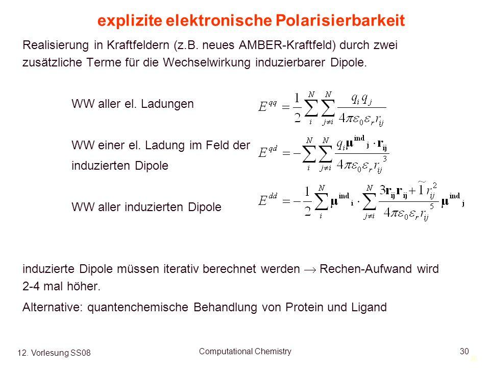 30 12. Vorlesung SS08 Computational Chemistry30 explizite elektronische Polarisierbarkeit Realisierung in Kraftfeldern (z.B. neues AMBER-Kraftfeld) du