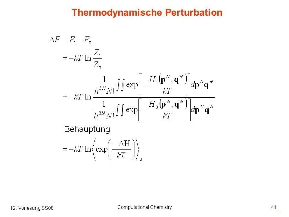 41 12. Vorlesung SS08 Computational Chemistry41 Thermodynamische Perturbation