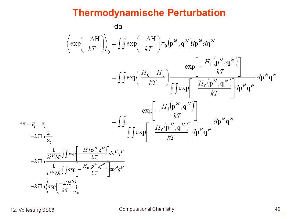 42 12. Vorlesung SS08 Computational Chemistry42 Thermodynamische Perturbation