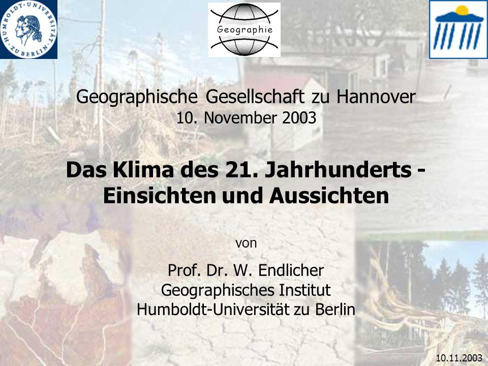 10.11.2003 Geographische Gesellschaft zu Hannover 10. November 2003 Das Klima des 21. Jahrhunderts - Einsichten und Aussichten von Prof. Dr. W. Endlic