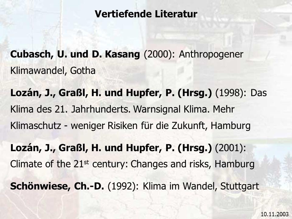 10.11.2003 Vertiefende Literatur Cubasch, U. und D. Kasang (2000): Anthropogener Klimawandel, Gotha Lozán, J., Graßl, H. und Hupfer, P. (Hrsg.) (1998)