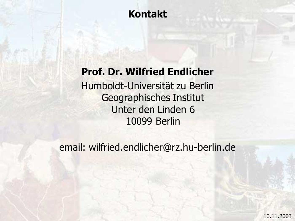 10.11.2003 Kontakt Prof. Dr. Wilfried Endlicher Humboldt-Universität zu Berlin Geographisches Institut Unter den Linden 6 10099 Berlin email: wilfried