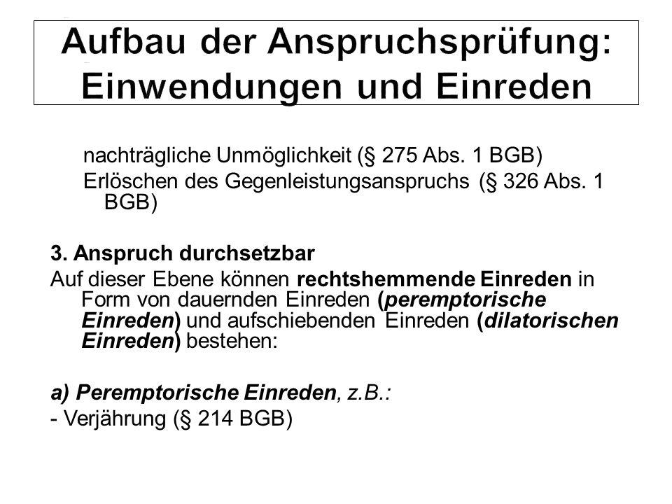 nachträgliche Unmöglichkeit (§ 275 Abs. 1 BGB) Erlöschen des Gegenleistungsanspruchs (§ 326 Abs. 1 BGB) 3. Anspruch durchsetzbar Auf dieser Ebene könn