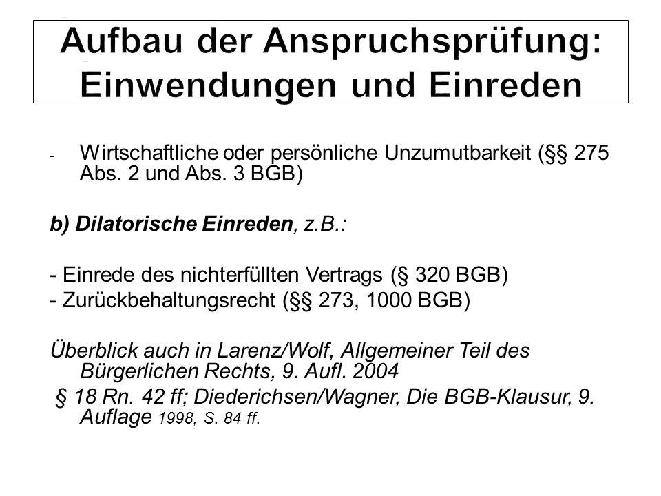 - Wirtschaftliche oder persönliche Unzumutbarkeit (§§ 275 Abs. 2 und Abs. 3 BGB) b) Dilatorische Einreden, z.B.: - Einrede des nichterfüllten Vertrags