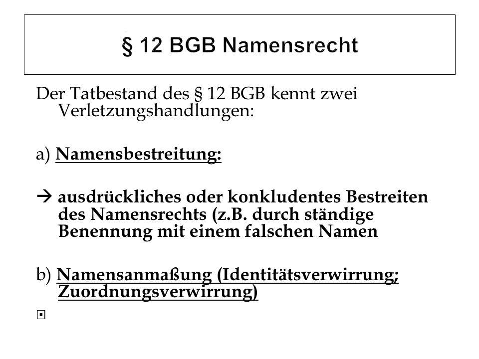 Der Tatbestand des § 12 BGB kennt zwei Verletzungshandlungen: a) Namensbestreitung: ausdrückliches oder konkludentes Bestreiten des Namensrechts (z.B.