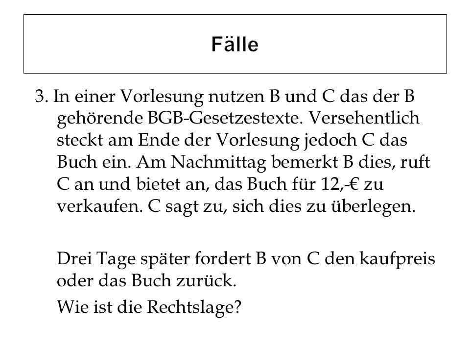 3. In einer Vorlesung nutzen B und C das der B gehörende BGB-Gesetzestexte. Versehentlich steckt am Ende der Vorlesung jedoch C das Buch ein. Am Nachm