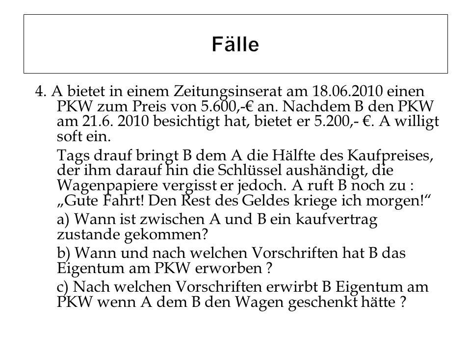 4. A bietet in einem Zeitungsinserat am 18.06.2010 einen PKW zum Preis von 5.600,- an. Nachdem B den PKW am 21.6. 2010 besichtigt hat, bietet er 5.200