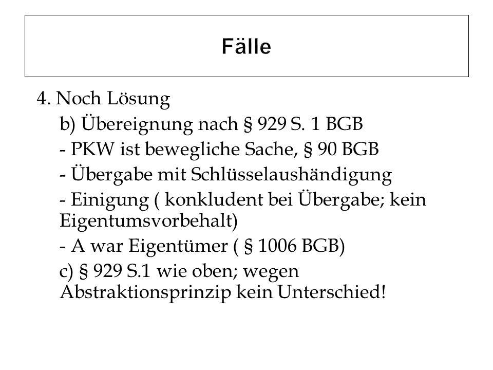 4. Noch Lösung b) Übereignung nach § 929 S. 1 BGB - PKW ist bewegliche Sache, § 90 BGB - Übergabe mit Schlüsselaushändigung - Einigung ( konkludent be