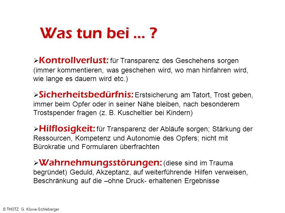 © THÜTZ G. Kluwe-Schleberger Was tun bei … ? Kontrollverlust: für Transparenz des Geschehens sorgen (immer kommentieren, was geschehen wird, wo man hi