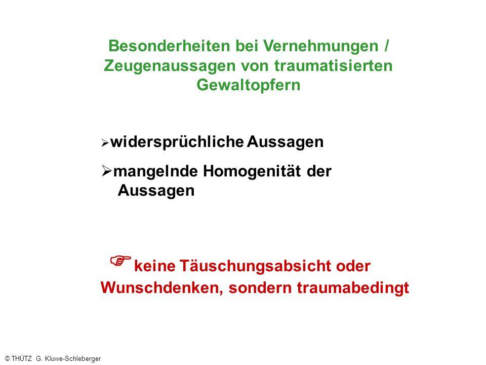 Besonderheiten bei Vernehmungen / Zeugenaussagen von traumatisierten Gewaltopfern widersprüchliche Aussagen mangelnde Homogenität der Aussagen keine T