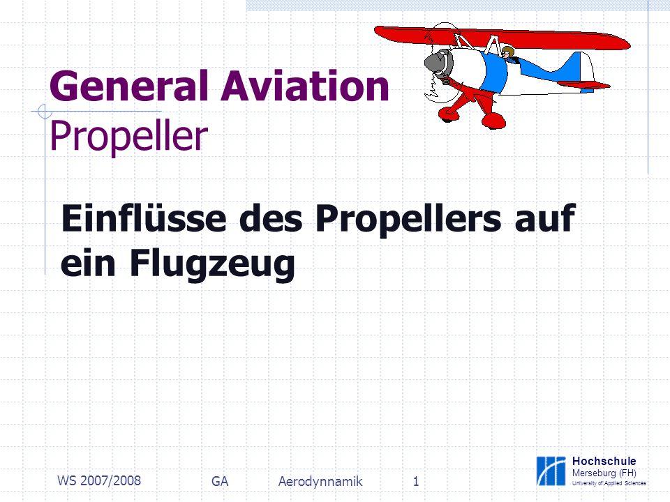Hochschule Merseburg (FH) University of Applied Sciences WS 2007/2008 GAAerodynnamik1 General Aviation Propeller Einflüsse des Propellers auf ein Flugzeug