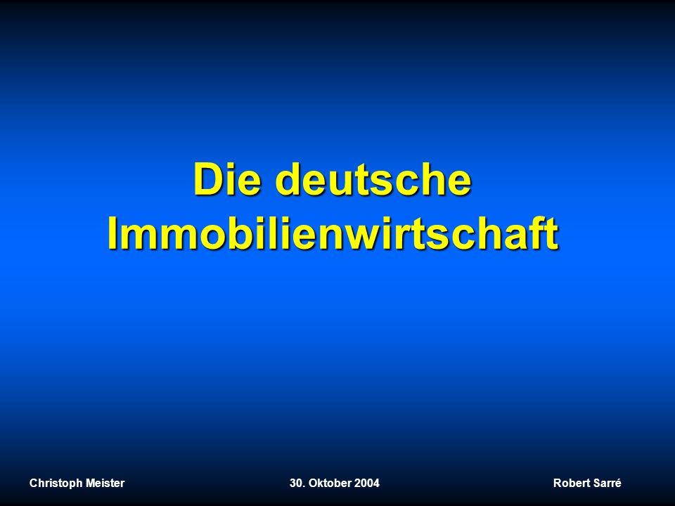 Die deutsche Immobilienwirtschaft Christoph Meister 30. Oktober 2004 Robert Sarré