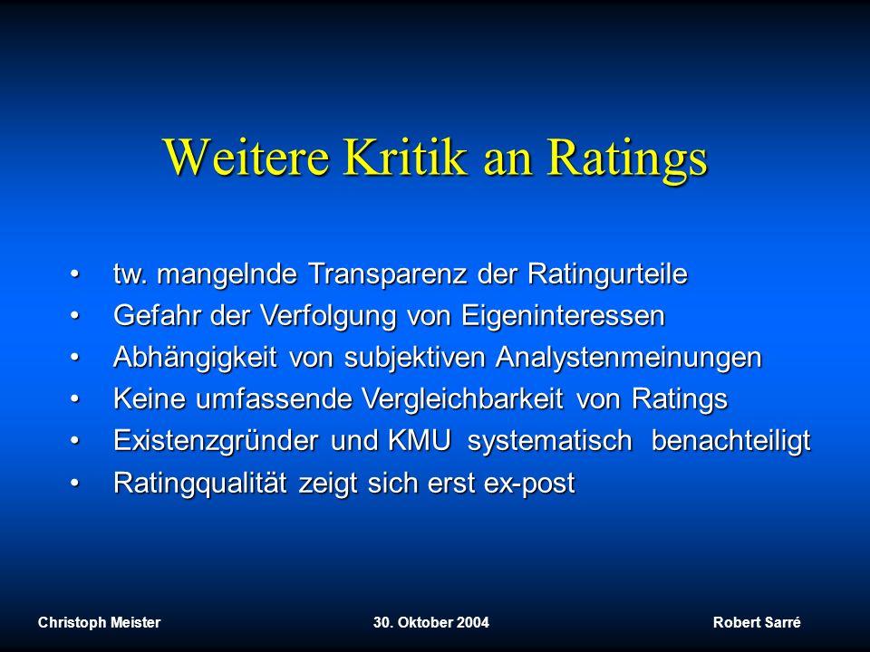 Christoph Meister 30. Oktober 2004 Robert Sarré Weitere Kritik an Ratings tw. mangelnde Transparenz der Ratingurteiletw. mangelnde Transparenz der Rat