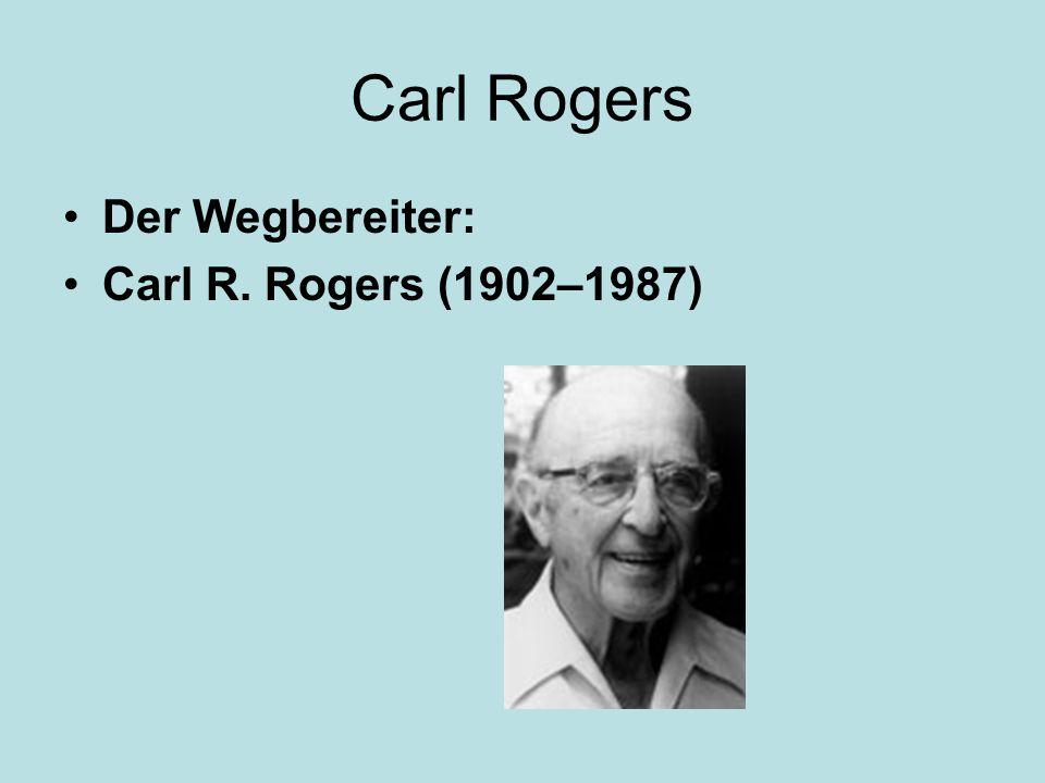 Carl Rogers Der Wegbereiter: Carl R. Rogers (1902–1987)