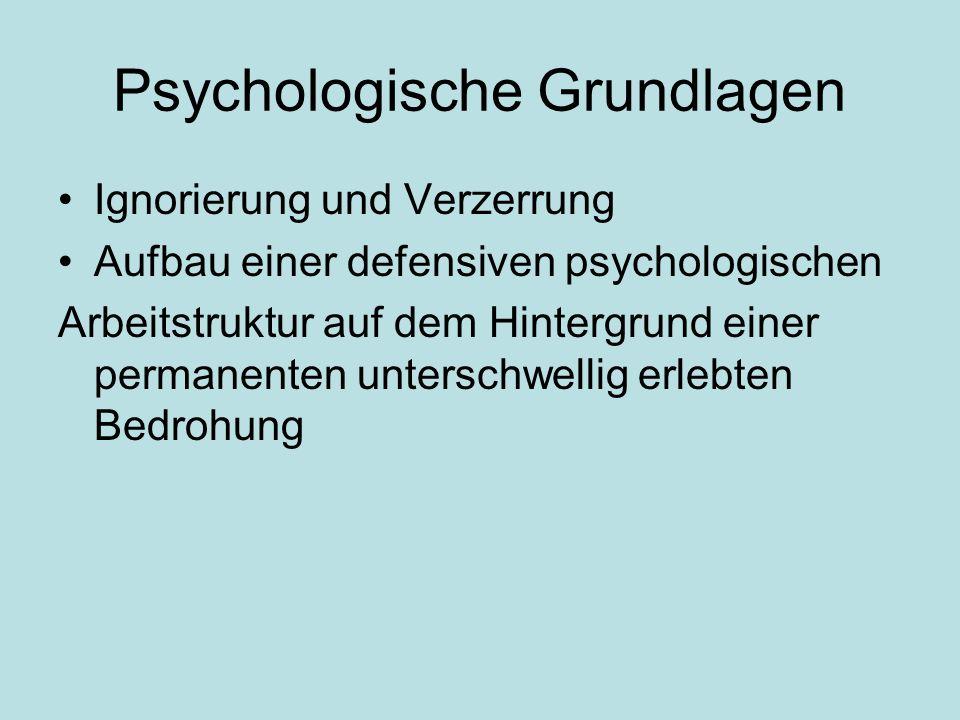 Psychologische Grundlagen Ignorierung und Verzerrung Aufbau einer defensiven psychologischen Arbeitstruktur auf dem Hintergrund einer permanenten unte